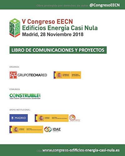 Libro de Comunicaciones y Proyectos EECN V Congreso Edificios Energía Casi Nula: Celebrado en Madrid, el 28 Noviembre 2018 por Grupo Tecma Red