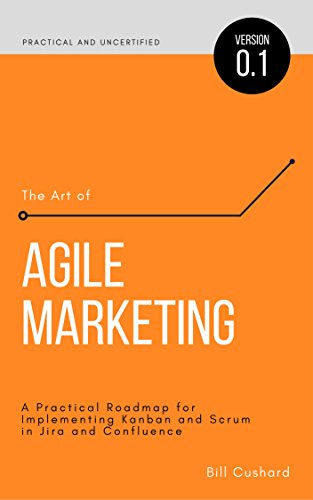 The Art of Agile Marketing: A Practical Roadmap for Implementing Kanban and Scrum in Jira and Confluence (English Edition)