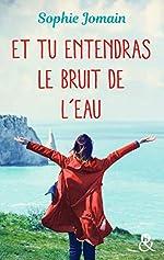 Et tu entendras le bruit de l'eau - Un roman féminin feel-good mêlant amour, introspection et découverte de soi de Sophie Jomain
