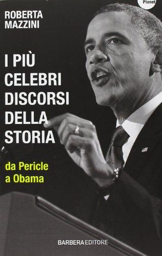 I più celebri discorsi della storia da Pericle a Obama di Roberta Mazzini