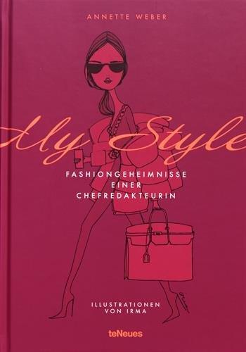 My Style, Fashiongeheimnisse einer Chefredakteurin, Das Buch von Deutschlands bekanntester Mode-Journalistin, 16x23 cm, 176 Seiten