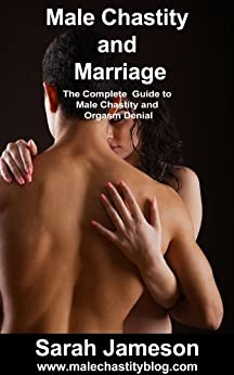 Male Chastity and Marriage: The Complete Guide to Male Chastity and Orgasm Denial (English Edition) von [Jameson, Sarah]