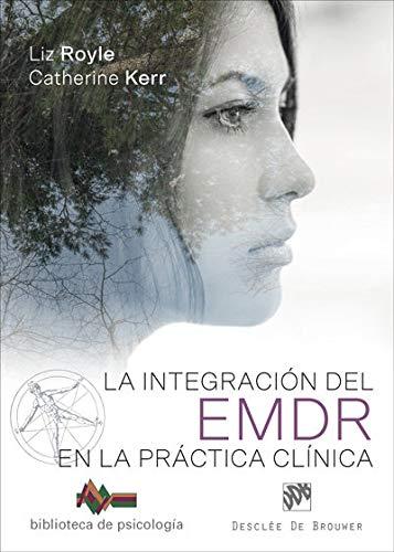 La integracion del EMDR en la practica clinica (Biblioteca de Psicología) por Liz Royle
