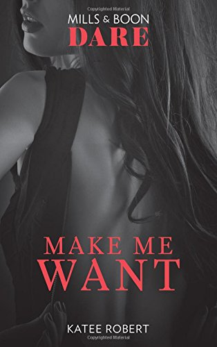 Make Me Want: A sexy romance book about friends with benefits. Perfect for fans of Fifty Shades Freed (Dare)
