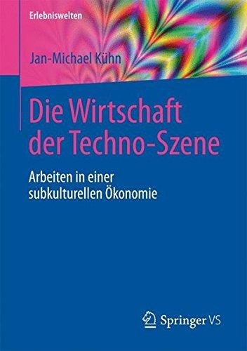 Die Wirtschaft der Techno-Szene: Arbeiten in einer subkulturellen Ökonomie (Erlebniswelten)