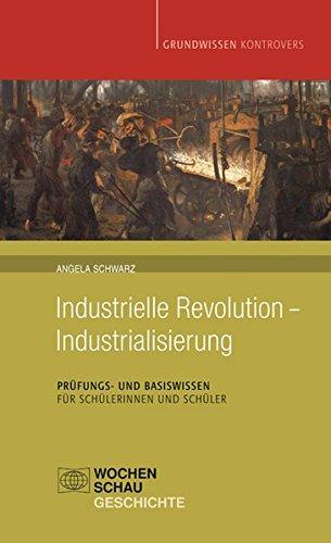 Industrielle Revolution - Industrialisierung: Prüfungs- und Basiswissen für Schülerinnen und Schüler (Grundwissen kontrovers)