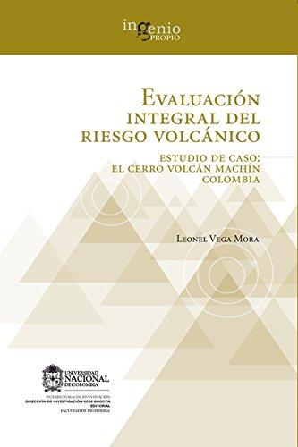 Evaluación integral del riesgo volcánico. Estudio de caso: el Cerro volcán Machín Colombia por Leonel Vega Mora
