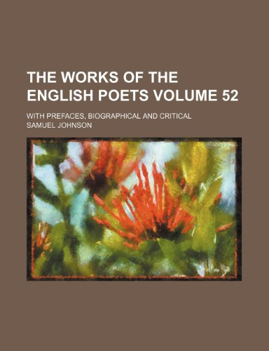 The works of the English poets Volume 52; with prefaces, biographical and critical