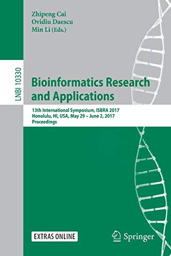 Bioinformatics Research and Applications: 13th International Symposium, ISBRA 2017, Honolulu, HI, USA, May 29 - June 2, 2017, Proceedings (Lecture Notes in Computer Science, Band 10330)