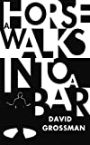 A Horse Walks into a Bar (Shortlisted for the Man Booker International 2017)