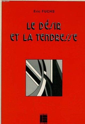 LE DESIR ET LA TENDRESSE - SOURCE ET HISTOIRE D'UNE ETHIQUE CHRETIENNE DE LA SEXUALITE ET DU MARIAGE