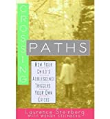 (CROSSING PATHS: HOW YOUR CHILD'S ADOLESCENCE TRIGGERS YOUR OWN CRISIS) BY STEINBERG, LAURENCE D.(AUTHOR)Paperback Dec-1994