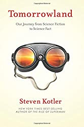 Tomorrowland: Our Journey from Science Fiction to Science Fact by Steven Kotler (2015-05-12)