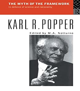 The Myth of the Framework: In Defence of Science and Rationality by [Popper, Karl]