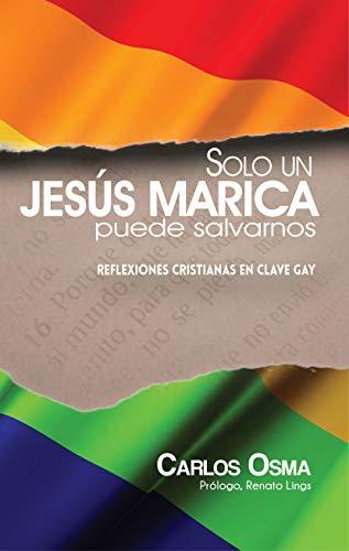 Solo un Jesús marica puede salvarnos: Reflexiones cristianas en clave gay (Spanish Edition)