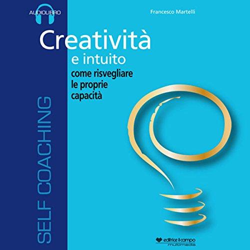 Creatività e intuito, come risvegliare le proprie capacità  Audiolibri