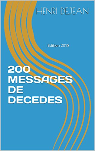 200 MESSAGES DE DECEDES: Edition 2018 par Henri DEJEAN