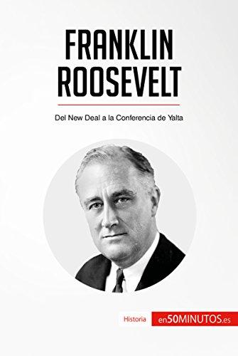 Franklin Roosevelt: Del New Deal a la Conferencia de Yalta (Historia) por 50Minutos.es