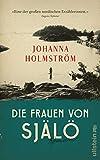 Die Frauen von Själö: Roman von Johanna Holmström
