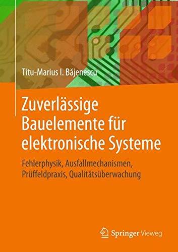 Zuverlässige Bauelemente für elektronische Systeme: Fehlerphysik, Ausfallmechanismen, Prüffeldpraxis, Qualitätsüberwachung