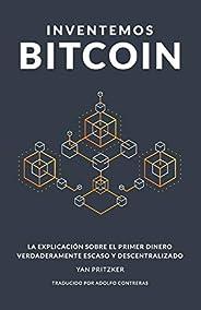 Inventemos Bitcoin: La explicación sobre el primer dinero verdaderamente escaso y descentralizado
