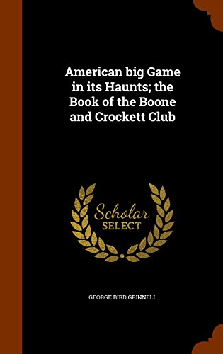 American big Game in its Haunts; the Book of the Boone and Crockett Club