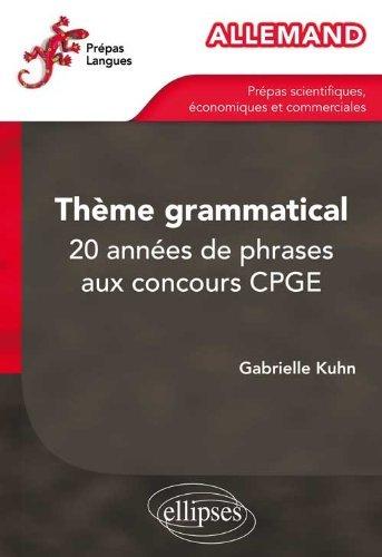 Allemand Thème Grammatical 20 Années de Phrases aux Concours CPGE by Gabrielle Kuhn (2013-01-22)