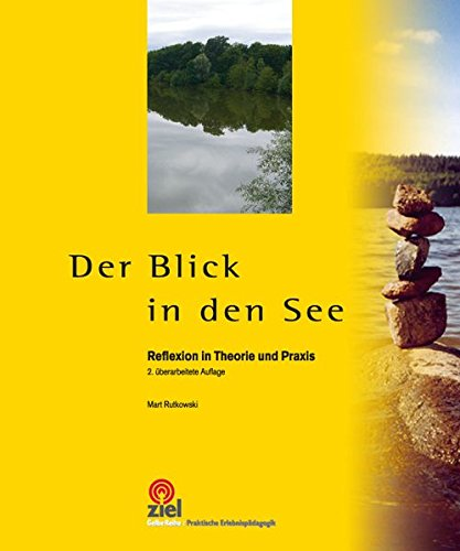 Der Blick in den See: Reflexion in Theorie und Praxis (Gelbe Reihe: Praktische Erlebnispädagogik)