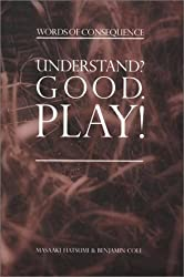 Understand? Good. Play!--Words of Consequence by Masaaki Hatsuni (2001-12-03)