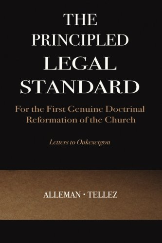The Principled Legal Standard: for the First Genuine Doctrinal Reformation of the Church
