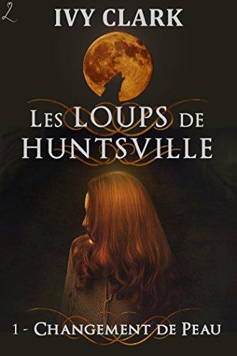 Changement de peau: Les Loups de Huntsville, épisode 1 (French Edition)