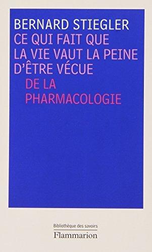 Ce qui fait que la vie vaut la peine d'être vécue : De la pharmacologie by Bernard Stiegler (2010-10-06)