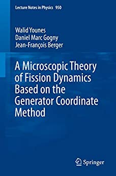 A Microscopic Theory Of Fission Dynamics Based On The Generator Coordinate Method (lecture Notes In Physics Book 950) por Walid Younes