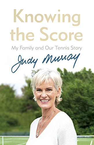 Knowing the Score: My Family and Our Tennis Story por Judy Murray