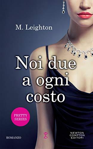 Noi due a ogni costo (Pretty Series Vol. 2) di [Leighton, M.]