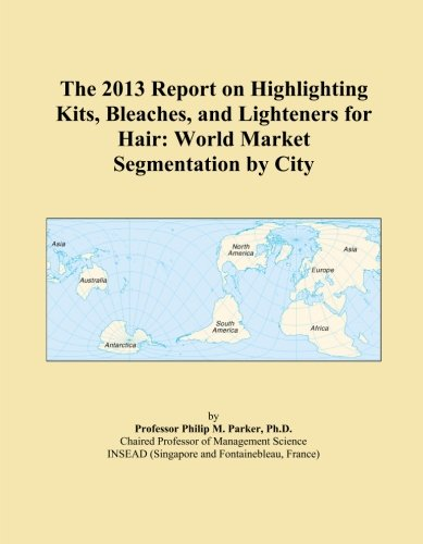 The 2013 Report on Highlighting Kits, Bleaches, and Lighteners for Hair: World Market Segmentation by City