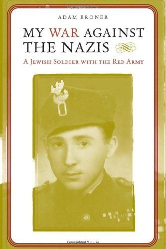 My War against the Nazis: A Jewish Soldier with the Red Army (Alabama Fire Ant) by Adam Broner (2007-04-16)