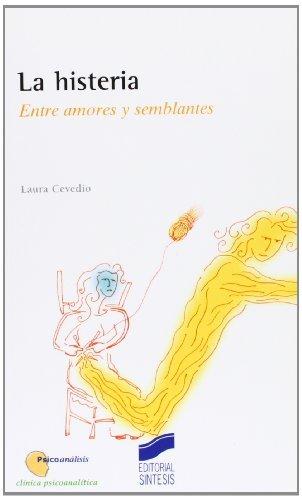 La histeria. Entre amores y semblantes (Psicoanálisis. Clínica psicoanalítica) por Laura Cevedio