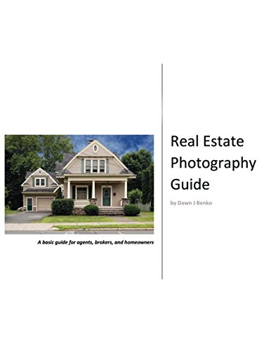 Real Estate Photography Guide: A basic guide for agents, brokers, and homeowners (Real Estate Photography Digital)