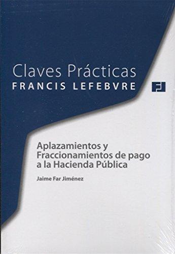 Claves Prácticas Aplazamientos y Fraccionamientos de pago a la Hacienda Pública por Lefebvre-El Derecho