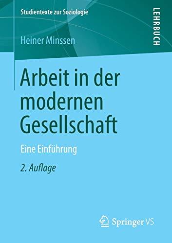 Arbeit in der modernen Gesellschaft: Eine Einführung (Studientexte zur Soziologie)