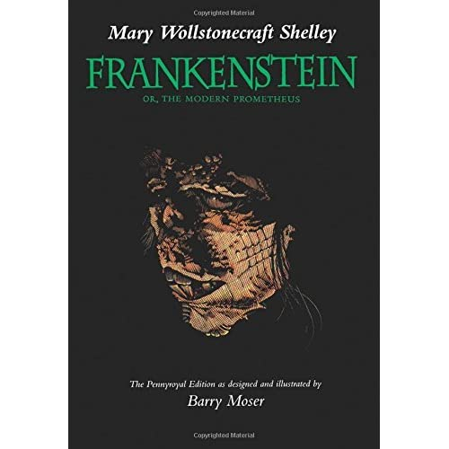 Frankenstein; Or, The Modern Prometheus (The Pennyroyal Edition) by Mary Wollstonecraft Shelley Barry Moser (Designer & Illustrator) Joyce Carol Oates (Afterword)(1994-09-06)