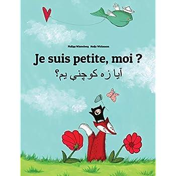 Je suis petite, moi ? Ya dzh kwchne ym?: Un livre d'images pour les enfants (Edition bilingue français-pachto)