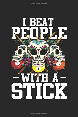 I Beat people with a stick: 8 Ball Sugar Skull Billard Notebook 6x9 Inches 120 dotted pages for notes, drawings, formulas   Organizer writing book planner diary