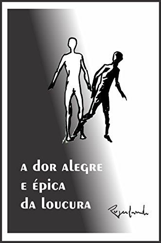 – A dor alegre e épica da loucura... (Portuguese Edition) por Rogerlando Cavalcante