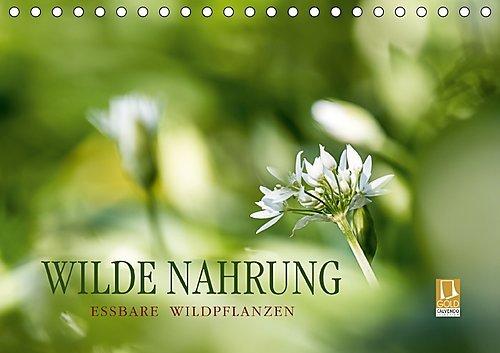 WILDE NAHRUNGAT-Version (Tischkalender 2017 DIN A5 quer): Essbare Wildpflanzen: faszinierend, gesundheitsfördernd und artenreich. (Monatskalender, 14 Seiten ) (CALVENDO Lifestyle)