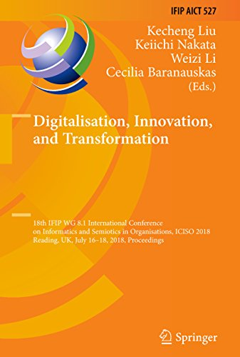 Digitalisation, Innovation, and Transformation: 18th IFIP WG 8.1 International Conference on Informatics and Semiotics in Organisations, ICISO 2018, Reading, ... Technology Book 527) (English Edition)