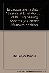 Broadcasting in Britain, 1922-72: A Brief Account of Its Engineering Aspects (Booklets / Science Museum)