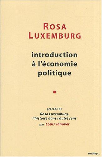 Introduction à l'économie politique : Précédé de Rosa Luxemburg, l'histoire dans l'autre sens