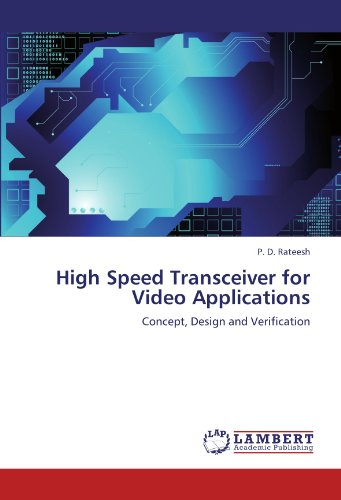 High Speed Transceiver for Video Applications: Concept, Design and Verification